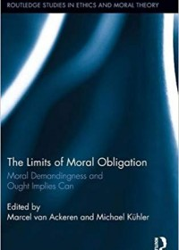 The Limits of Moral Obligation: Moral Demandingness and Ought Implies Can